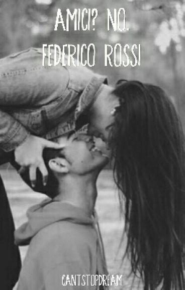 Amici? No. || Federico Rossi
