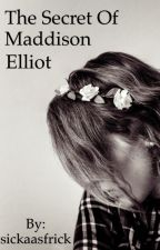 The Secret Of Maddison Elliot by sickaasfrick