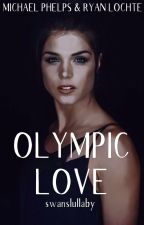 Olympic Love (Ryan Lochte & Michael Phelps Fanfiction) by swanslullaby