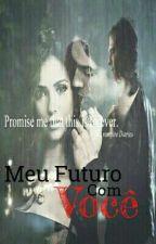 Delena- Meu Futuro Com Você by ALeitoraCompulsiva