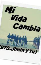 Mi Vida Cambia (Bts , Jimin Y Tu) by LisbetValentina