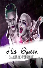 His Queen (A Joker/Harley Fanfic) by smallraysofsunshine