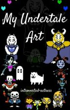 My Undertale Art!!!!! by introverted-actress