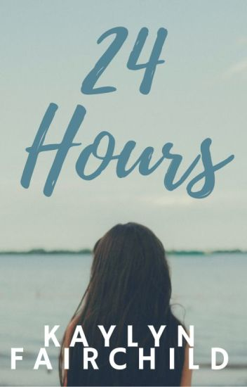 24 Hours {COMPLETE}
