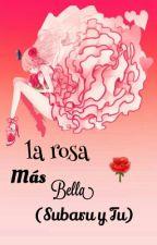 La Rosa Más Bella  << Subaru Y Tu >> by _sugihara_