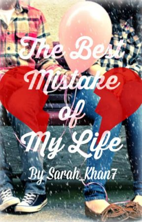 The Best Mistake of My Life by Sarah_Khan7