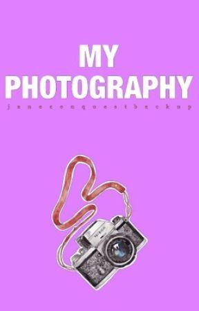 My Photography [#Wattys2017] by JaneConquestBackup