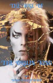 The Rise Of The Goblin King (COMPLETE) - By SpaceInvaderBowie by SpaceInvaderBowie