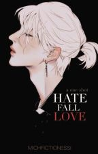 HATE FALL LOVE [COMPLETED ✓] by MichFictionessi