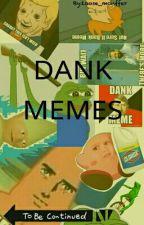 dank memes by MooooonIsGone