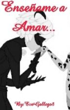 Enseñame a amar (Chat Noir/Adrien y tu) by KorieAinsworth