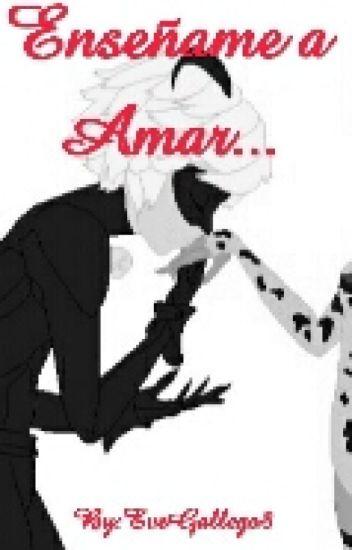 Enseñame a amar (Chat Noir/Adrien y tu) °•cancelada•°