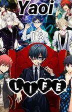 Yaoi is Life by BichCallMeSkittle