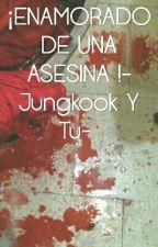¡ENAMORADO DE UNA ASESINA !-Jungkook Y Tu-  by Kana12Kawaii