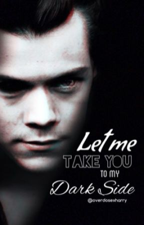 [IN REVISIONE] Let Me Take You To My Dark Side |h.s.| by overdosexharry
