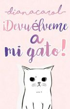 ¡Devuélveme a mi gato! by -DianaCarol-