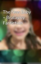 The New Baby ~ Bratayley Fanfiction by Bratayleyfanfics_777