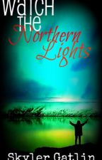 Watch the Northern Lights by xSkylerGatlin