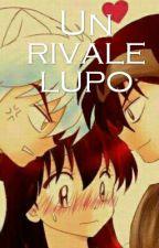 Un Rivale Lupo by MyNameIsGinevra