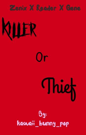 Killer Or Thief// Zenix X reader X Gene