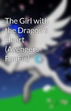 The Girl with the Dragon's Heart (Avengers FanFic) by Prickleheadfangirl