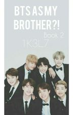 BTS as my Brother?! (book 2)  by 1K3L79