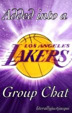 Added Into A Los Angeles Lakers Group Chat by literallyjustjacqui
