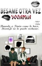 Besame Otra Vez; YoonMin by IveethIturio
