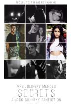 Secrets (Sequel To: The Bad Boy And Me) (A Jack Gilinsky Fanfiction) by MrsJolinskyMendes