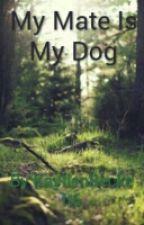 My Mate Is My Dog by semoprincess