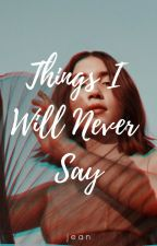 Things I Will Never Say by ehdoton