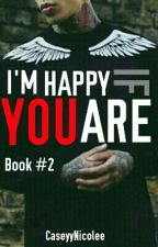 I'm Happy If You Are |Book Two| by CaseyyNicolee