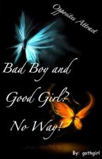 Bad Boy and Good Girl? No way! (aka: Opposites attract.) by gothgirl