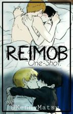 ReiMob One-shot! (Próximamente e.e) by KennyMatsu