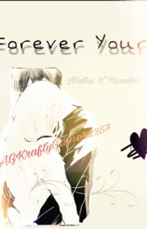 Forever Yours (Natsu X Reader) NaRe {Completed} by AGKraftyGamer2257