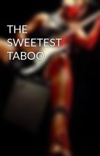 THE SWEETEST TABOO by JulieAndhini