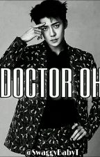 •Doctor Oh• (Sehun y tú)  by SwaggybabyT