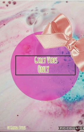 Girly Vibes Only by DJKarinaStyles8