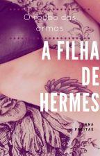 A filha de Hermes - O roubo das armas by AnaFreitas110