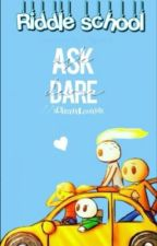 ASK OR DARE!!!!!!!!!!!!!!!!!!!!!!!!!!! RIDDLE SCHOOL! by kfoshe