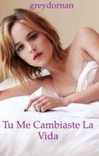 Tu Me Cambiaste La Vida (PAUSADA) by greydornan149