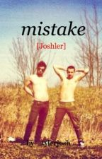 Mistake [Joshler] by _tylerjosh_
