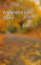 A Vampire Love Story by lizzy554556