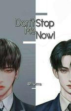 Don't Stop Me Now! (BoyxBoy) by Nagaraputra