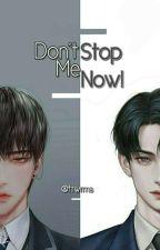 Don't Stop Me Now! (BoyxBoy) by Nagaraputra
