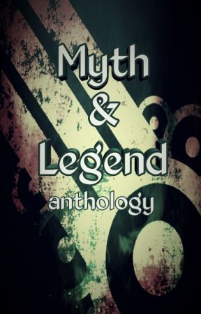 Myth and Legend - Anthology by _ShortStory_