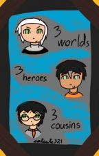 3 Worlds 3 Heroes 3 Cousins?! by catcute321
