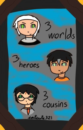 3 Worlds 3 Heroes 3 Cousins?!