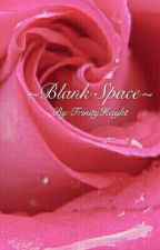 ~Blank Space~ by prncstrin
