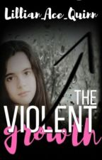 The violent Growth by Emo_Twisted_Archer
